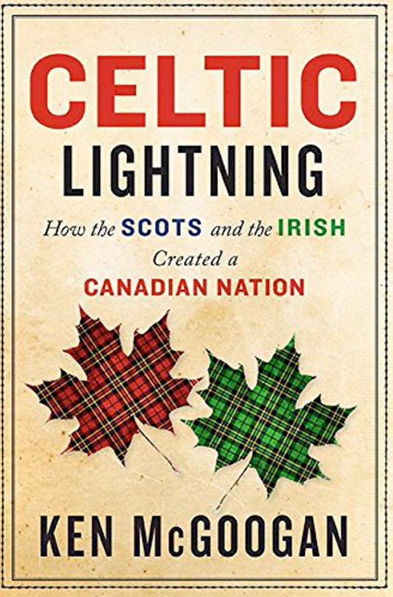 Celtic Lightning : How the Scots and the Irish Created a Canadian Nation